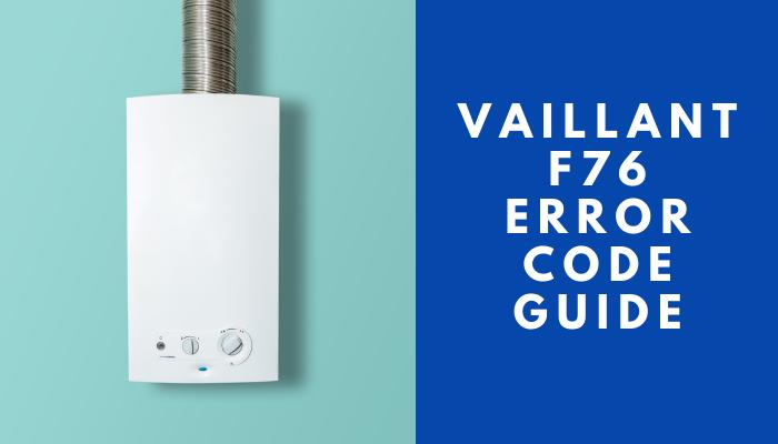 Vaillant Boiler F76 Fault – Error Code Guide